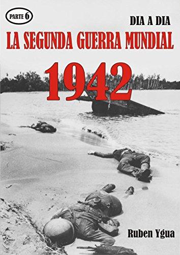 LA SEGUNDA GUERRA MUNDIAL: Parte 6- 1942 por Ruben Ygua