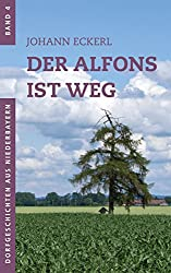 Der Alfons ist weg (Dorfgeschichten aus Niederbayern 4)