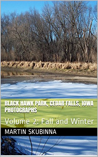 Blackhawk Park (BLACK HAWK PARK, CEDAR FALLS, IOWA PHOTOGRAPHS: Volume 2:  Fall and Winter (English Edition))