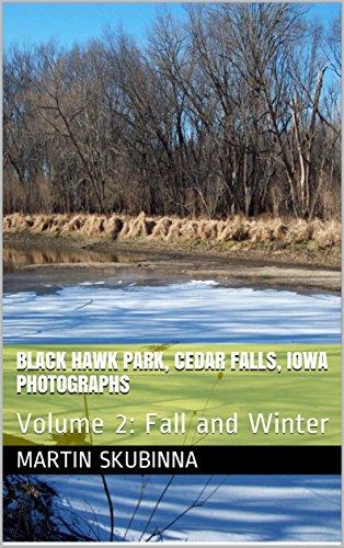 Blackhawk Park (BLACK HAWK PARK, CEDAR FALLS, IOWA PHOTOGRAPHS: Volume 2: Fall and Winter (English Edition))
