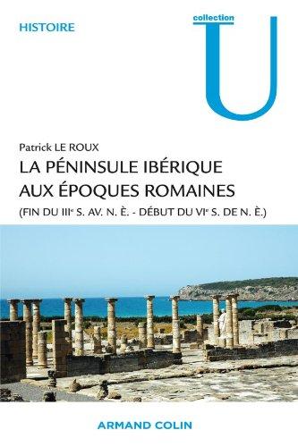 La péninsule ibérique aux époques romaines: (fin du IIIe s. av. n.è. - début du VIe s. de n.è.)