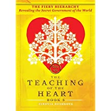 The Fiery Hierarchy: Revealing the Secret Government of the World: Volume 5 (The Teaching of the Heart)