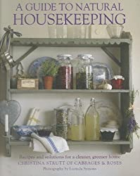 A Guide to Natural Housekeeping: Recipes and Solutions for a Cleaner, Greener Home by Christina Strutt (2012-02-01)