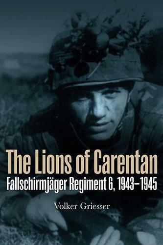 The Lions of Carentan: Fallschirmjager Regiment 6, 1943-1945 (English Edition)