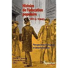 Histoire de l'éducation populaire 1815-1945 : Perspectives françaises et internationales
