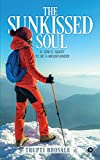 The Sunkissed Soul : A Girl's Quest to Be a Mountaineer
