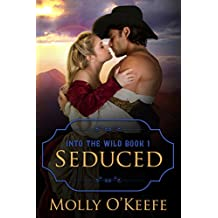 Seduced: A Historical Western Romance (Into The Wild Book 1) (English Edition)