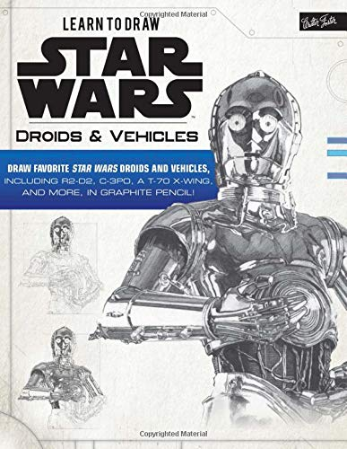 ars: Droids & Vehicles: Draw Favorite Star Wars Droids and Vehicles, Including R2-D2, C-3po, a T-70 X-Wing, and More, in Graphite ()