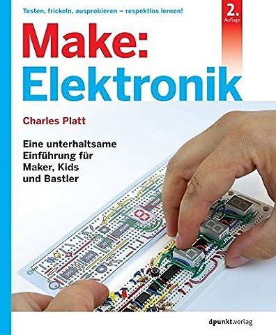Make: Elektronik: Eine unterhaltsame Einführung für Maker, Kids und