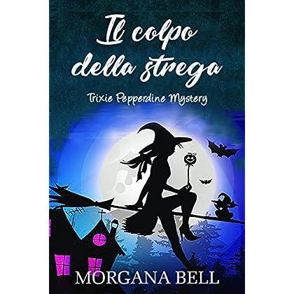 Il Colpo Della Strega: Trixie Pepperdine Mystery