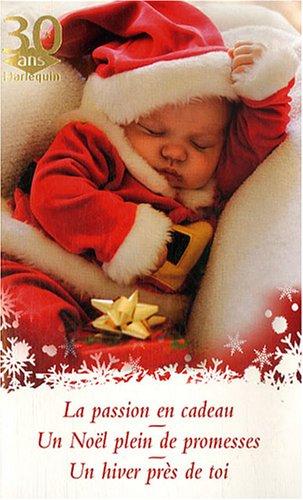 La passion en cadeau ; Un Noël plein de promesses ; Un hiver près de toi
