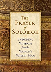 The Prayer of Solomon: Enduring Wisdom from the World's Wisest Man