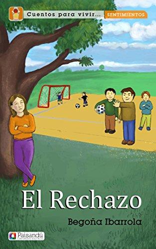 El rechazo (Colección Cuentos para vivir sentimientos. Para familias y profesores) por Begoña Ibarrola