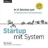 Startup mit System: In 24 Schritten zum erfolgreichen Entrepreneur