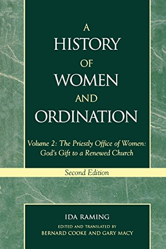 A History of Women and Ordination: The Priestly Office of Women: God's Gift to a Renewed Church