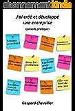 J'ai créé et développé une entreprise: Conseils pratiques