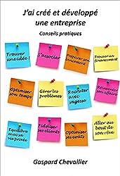 J'ai créé et développé une entreprise: Conseils pratiques (French Edition)