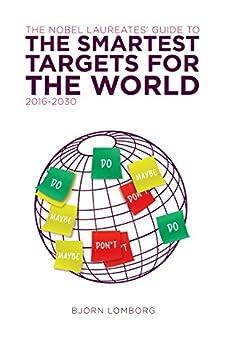 The Nobel Laureates Guide to the Smartest Targets for the World 2016-2030 (English Edition) par [Lomborg, Bjørn]