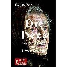 Die Hexe: Leben und Sterben der Elisabeth Plainacher