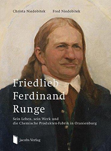 Friedlieb Ferdinand Runge: Sein Leben, sein Werk und die Chemische Produkten-Fabrik in Oranienburg
