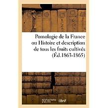 Pomologie de la France ou Histoire et description de tous les fruits cultivés (Éd.1863-1865) (Savoirs Et Traditions)