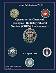 Joint Publication JP 3-11 Operations in Chemical, Biological, Radiological, and Nuclear (CBRN) Environments 26 August 2008 by United States Government US Army (2012-11-07)