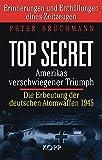 Top Secret: Amerikas verschwiegener Triumph: Die Erbeutung der deutschen Atombomben 1945 - Erinnerungen und Enthüllungen eines Zeitzeugen - Peter Brüchmann