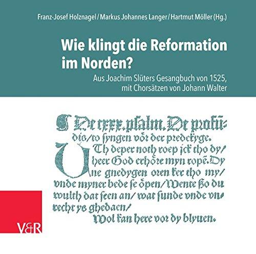 Wie klingt die Reformation im Norden?: Aus Joachim Slüters Gesangbuch von 1525, mit Chorsätzen von Johann Walter