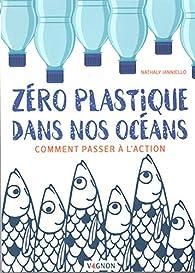 Zéro plastique dans nos océans : comment passer à l'action par Nathaly Ianniello