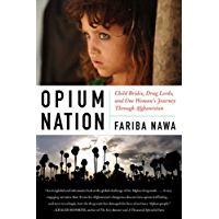 Opium Nation: Child Brides, Drug Lords, and One Woman's Journey Through Afghanistan (English Edition)