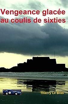 VENGEANCE GLACEE AU COULIS DE SIXTIES par [Le Bras, Thierry]