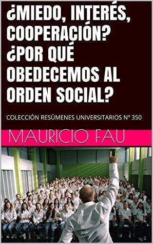 ¿MIEDO, INTERÉS, COOPERACIÓN? ¿POR QUÉ OBEDECEMOS AL ORDEN SOCIAL?: COLECCIÓN RESÚMENES UNIVERSITARIOS Nº 350