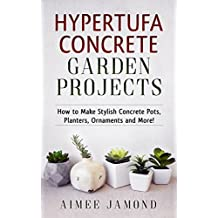 Hypertufa Concrete Garden Projects: How to Make Stylish Concrete Pots, Planters, Ornaments and More! (English Edition)