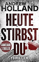 Heute stirbst du: Thriller-Sammelband (Howard Caspar Sammelband 1) (German Edition)