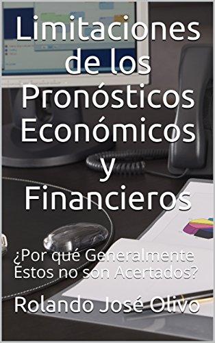 Limitaciones de los Pronósticos Económicos y Financieros: ¿Por qué Generalmente Éstos no son Acertados? por Rolando José Olivo