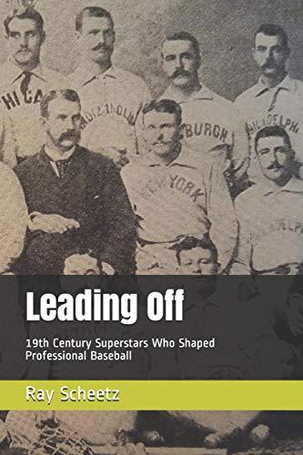 Leading Off: 19th Century Superstars Who Shaped Professional Baseball