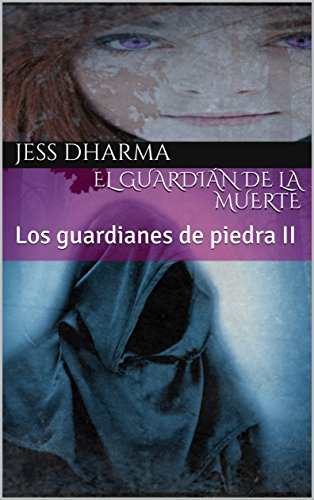 El guardián de la muerte: Los guardianes de piedra II (Spanish Edition)