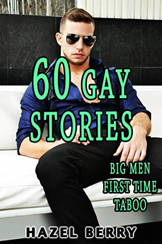 EROTICA: GAY 60 HOT STORIES M/M FIRST TIME TABOO