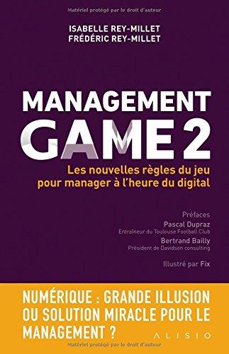 Management Game 2 : Les nouvelles rgles du jeu pour manager  l'heure du digital