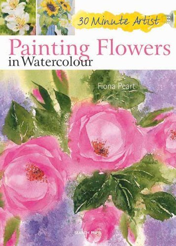 Painting Flowers in Watercolour (30 Minute Artist) by Fiona Peart (March 22, 2013) Paperback