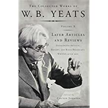 Later Articles and Reviews (The Collected Works of W.B. Yeats)