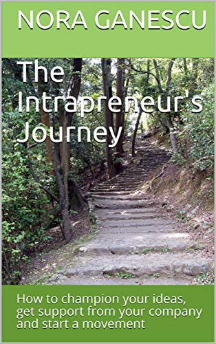 The Intrapreneur's Journey: How to champion your ideas, get support from your company and start a movement (Nora Ganescu) (English Edition)