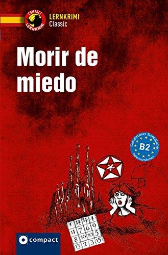 Morir de miedo: Lernkrimi Spanisch - Niveau B2 (Lernkrimi Classic)