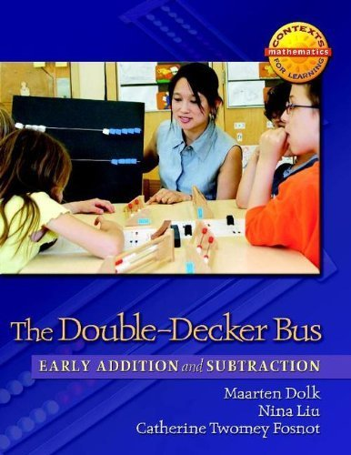 The Double-Decker Bus: Early Addition and Subtraction (Contexts for Learning Mathematics, Grade K-3: Investigating Number Sense, Addition, and Subtraction) by Dolk, Maarten, Fosnot, Catherine Twomey, Liu, Nina (2008) Paperback