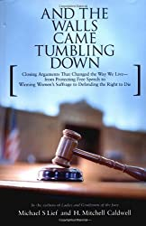 And the Walls Came Tumbling Down: Greatest Closing Arguments Protecting Civil Libertie by H Mitchell Caldwell (2004-10-18)
