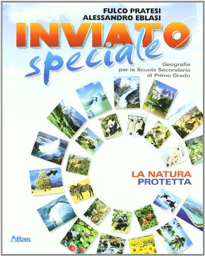 Inviato speciale. Natura protetta. Per la Scuola media. Con espansione online