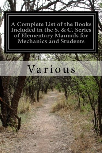 A Complete List of the Books Included in the S. & C. Series of Elementary Manuals for Mechanics and Students por Various