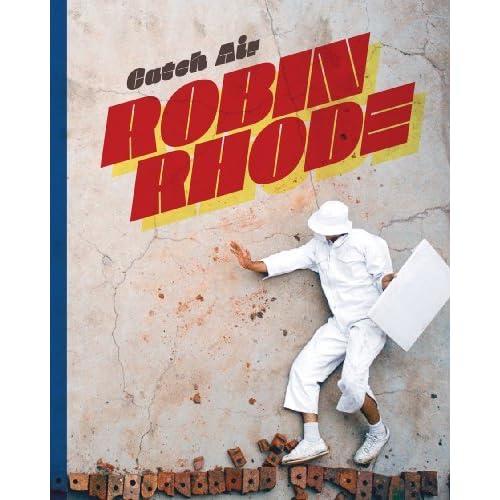 Robin Rhode: Catch Air by Catharina Manchanda (2009-09-30)