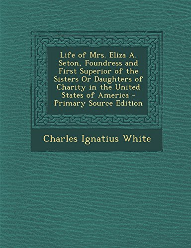 Life of Mrs. Eliza A. Seton, Foundress and First Superior of the Sisters or Daughters of Charity in the United States of America - Primary Source Edit