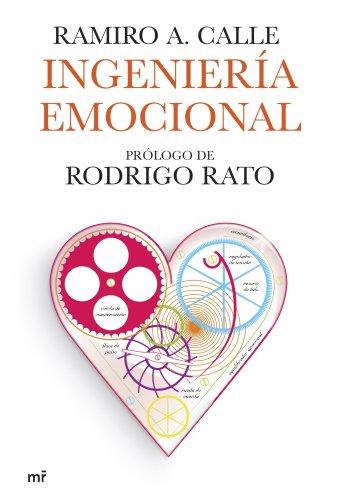 Ingeniería emocional: Prólogo de Rodrigo Rato (MR Prácticos) por Ramiro A. Calle
